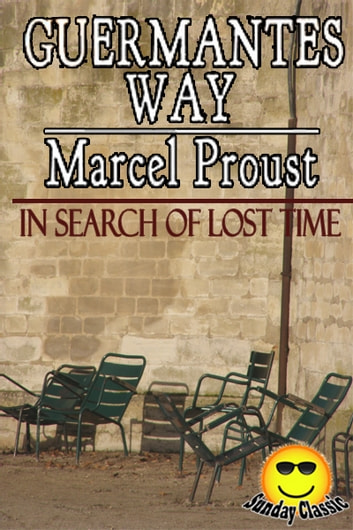 The Guermantes Way - In Search of Lost Time : Volume #3 - In Search of Lost Time (Sunday Classic) ebook by Marcel Proust,(Translator: C K Scott Moncrieff)