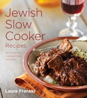 Jewish Slow Cooker Recipes - 120 Holiday and Everyday Dishes Made Easy ebook by Laura Frankel