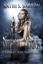 Natural Magick ebook by Kathi S Barton