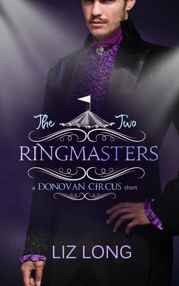 The Two Ringmasters - The Donovan Circus Series ebook by Liz Long