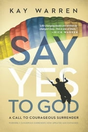 Say Yes to God - A Call to Courageous Surrender ebook by Kay Warren