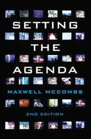Setting the Agenda - Mass Media and Public Opinion ebook by Maxwell McCombs