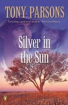 Silver in the Sun 電子書 by Tony Parsons