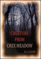 Creature From Crex Meadow ebook by R.S. Lehner