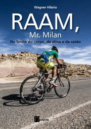 RAAM Mr. Milan - No Limite do corpo, da alma e da razão eBook by Wagner Hilário