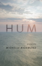 Hum - Stories ebook by Michelle Richmond,Rikki Ducornet