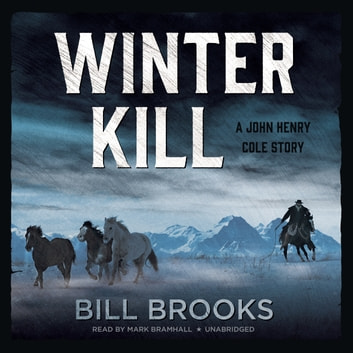 Winter Kill - A John Henry Cole Story audiobook by Bill Brooks