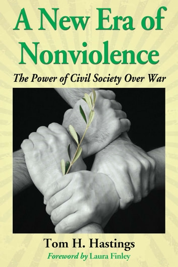 A New Era of Nonviolence - The Power of Civil Society Over War ebook by Tom H. Hastings