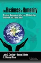 The Business of Humanity - Strategic Management in the Era of Globalization, Innovation, and Shared Value ebook by John Camillus, Bopaya Bidanda, N. Chandra Mohan