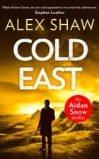 Cold East (An Aidan Snow SAS Thriller, Book 3) ebook by Alex Shaw