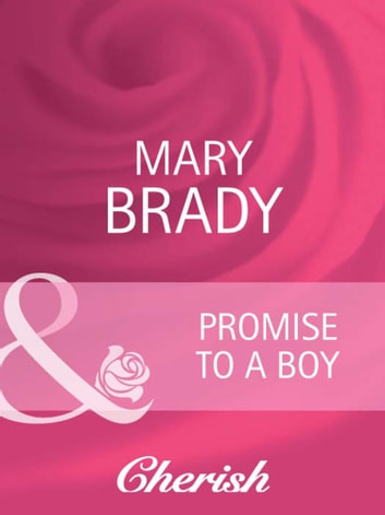 Promise to a Boy (Mills & Boon Cherish) (Suddenly a Parent, Book 21) ebook by Mary Brady