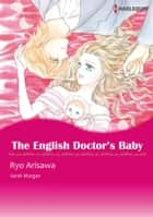 The English Doctor's Baby (Harlequin Comics) - Harlequin Comics ebook by Sarah Morgan, Ryo Arisawa