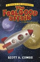 The Feel Good Affair - A Galactic Guild Comedy ebook by Scott A. Combs