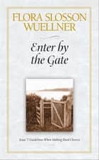 Enter by the Gate ebook by Flora Slosson Wuellner