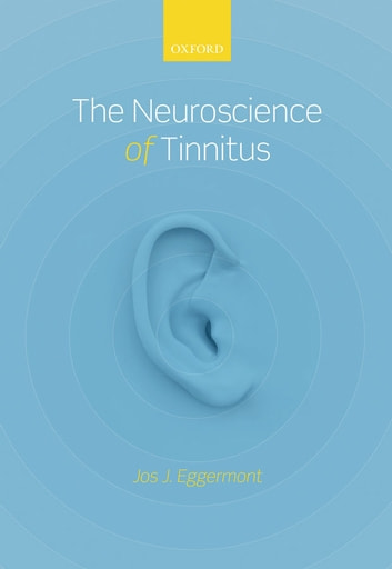 The Neuroscience of Tinnitus ebook by Jos J. Eggermont