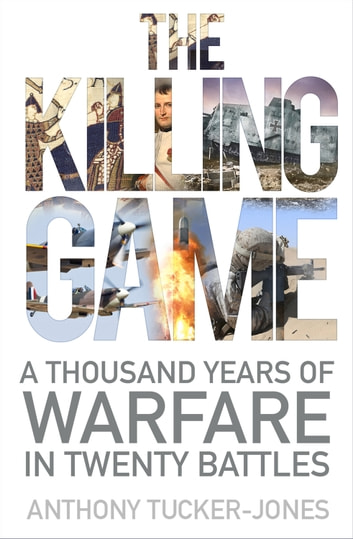 The killing game ebook by anthony tucker jones 9780750988308 the killing game a thousand years of warfare in twenty battles ebook by anthony tucker fandeluxe Images