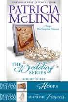 The Wedding Series Box Set Three - Book 6, The Surprise Princess, and Hoops prequel ebook by Patricia McLinn