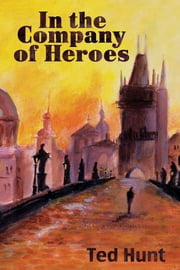 In the Company of Heroes ebook by Ted Hunt