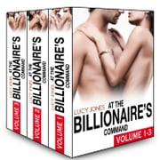 Boxed Set: At the Billionaires Command – Vol. 1-3 ebook by Lucy Jones