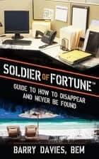 Soldier of Fortune Guide to How to Disappear and Never Be Found ebook by Barry Davies