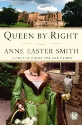 Queen By Right - A Novel ebook by Anne Easter Smith