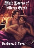 Male Lovers of Silvery Earth eBook by Barbara G.Tarn