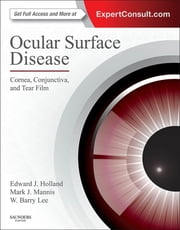Ocular Surface Disease: Cornea, Conjunctiva and Tear Film E-Book - Expert Consult - Online and Print ebook by Edward J Holland, MD, Mark J Mannis,...