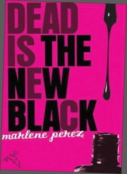 Dead Is the New Black ebook by Marlene Perez