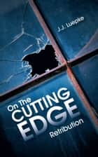 On The CUTTING EDGE - Retribution ebook by J.J. Luepke