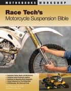 Race Tech's Motorcycle Suspension Bible ebook by Paul Thede,Lee Parks