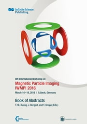 6th International Workshop on Magnetic Particle Imaging (IWMPI 2016) - Book of Abstracts ebook by Thorsten Buzug,Jörn Borgert,Tobias Knopp
