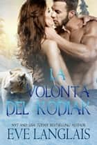 La Volontà del Kodiak eBook by Eve Langlais