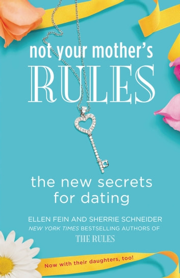 Not Your Mother's Rules - The New Secrets for Dating ebook by Ellen Fein,Sherrie Schneider
