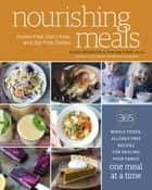 Nourishing Meals - 365 Whole Foods, Allergy-Free Recipes for Healing Your Family One Meal at a Time ebook by Alissa Segersten, Tom Malterre