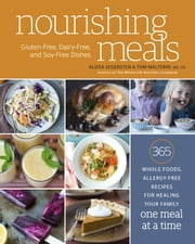Nourishing Meals - 365 Whole Foods, Allergy-Free Recipes for Healing Your Family One Meal at a Time ebook by Alissa Segersten,Tom Malterre