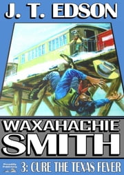 Cure the Texas Fever (A Waxahachie Smith Western - Book 3) ebook by J.T. Edson