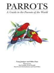 Parrots - A Guide to Parrots of the World ebook by Mike Parr, Tony Juniper, Carl D'Silva,...
