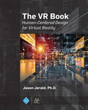 The VR Book - Human-Centered Design for Virtual Reality ebook by Jason Jerald