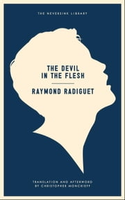 The Devil in the Flesh ebook by Raymond Radiguet,Christopher Moncrieff