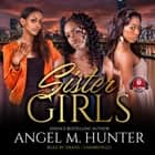 Sister Girls audiobook by Angel M. Hunter, Buck 50 Productions, iiKane
