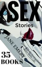 SEX Stories: Jane's Bedtime Erotica Quick Reads, 35 Books ebook by Jane Emery