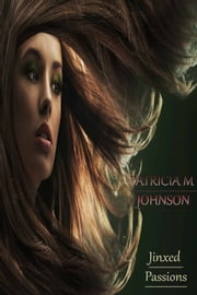 Jinxed Passions ebook by PATRICIA M JOHNSON