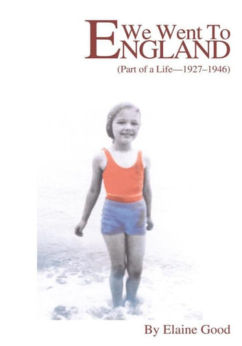 We Went to England - (Part of a Life - 1927-1946) ebook by Elaine Good