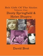 Brit Girls of the Sixties Volume One: Dusty Springfield & Helen Shapiro ebook by David Bret