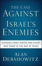 The Case Against Israel's Enemies ebook by Alan Dershowitz