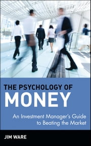 The Psychology of Money - An Investment Manager's Guide to Beating the Market ebook by Jim Ware