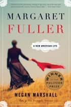 Margaret Fuller - A New American Life ebook by Megan Marshall