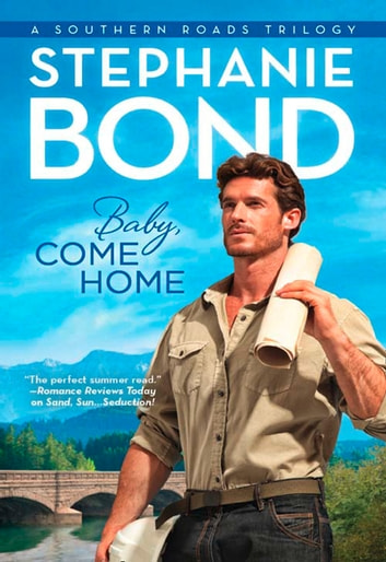 Baby, Come Home (Southern Roads, Book 3) 電子書籍 by Stephanie Bond