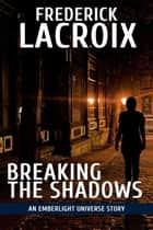 Breaking The Shadows - Emberlight Universe ebook by Frederick Lacroix