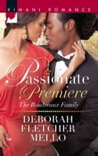 Passionate Premiere (Mills & Boon Kimani) (The Boudreaux Family, Book 3) eBook by Deborah Fletcher Mello